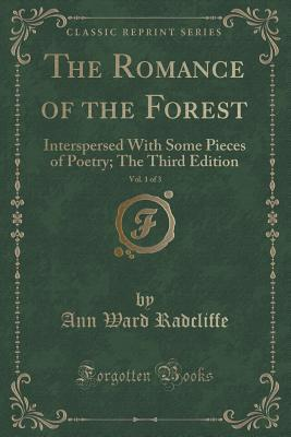 The Romance of the Forest, Vol. 1 of 3: Interspersed with Some Pieces of Poetry; The Third Edition