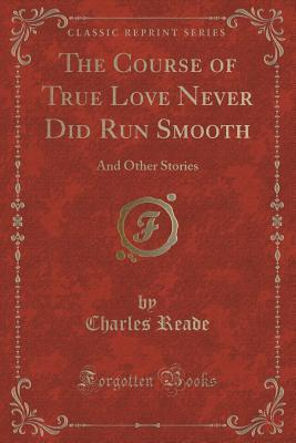 The Course of True Love Never Did Run Smooth: And Other Stories