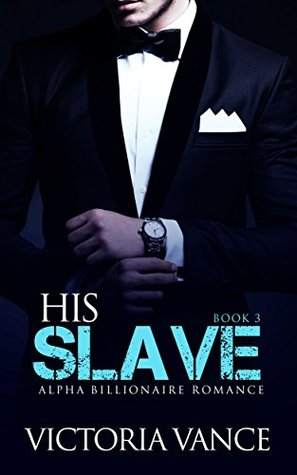 ROMANCE: An Alpha Billionaire Romance: His Slave (Book Three) (Billionaire Romance Series)