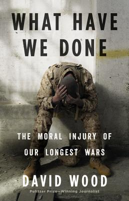 What have we done the moral injury of our longest wars by david wood 29467241 fandeluxe Choice Image