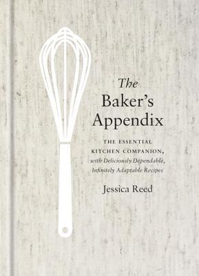 The Baker's Appendix: The Essential Kitchen Companion, with Deliciously Dependable, Infinitely Adaptable Recipes: A Baking Book