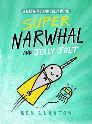 Super Narwhal and Jelly Jolt  (Narwhal and Jelly)