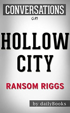 Conversations on Hollow City: A Novel By Ransom Riggs | Conversation Starters: The Second Novel of Miss Peregrine's Peculiar Children