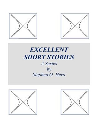 Excellent Short Stories: A Series by Stephen O. Hero