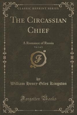 The Circassian Chief, Vol. 3 of 3: A Romance of Russia