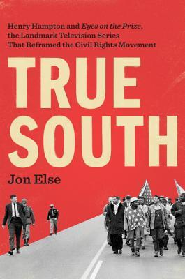 """True South: Henry Hampton and """"Eyes on the Prize,"""" the Landmark Television Series That Reframed the Civil Rights Movement"""