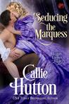 Seducing the Marquess by Callie Hutton