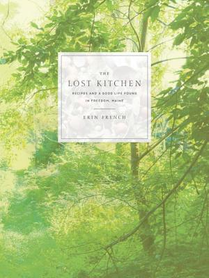 The Lost Kitchen: Recipes and a Good Life Found in Freedom, Maine: A Cookbook