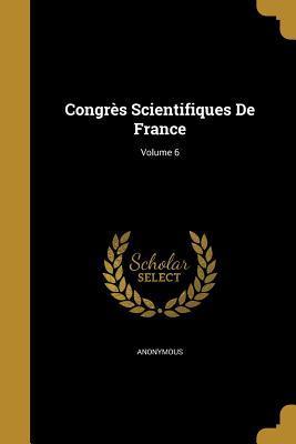 Congres Scientifiques de France; Volume 6