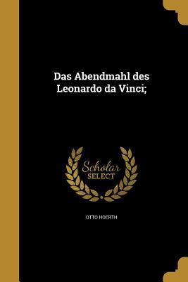 Das Abendmahl Des Leonardo Da Vinci;