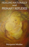 Healing Naturally and Primary Reflexes - Restore energy with ... by Margaret Mulder