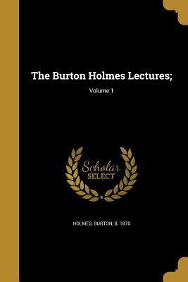 The Burton Holmes Lectures;; Volume 1