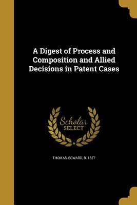 A Digest of Process and Composition and Allied Decisions in Patent Cases