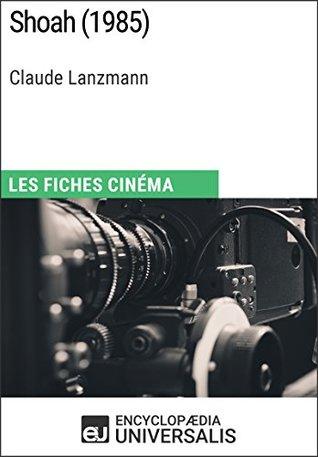 Shoah de Claude Lanzmann: Les Fiches Cinéma d'Universalis