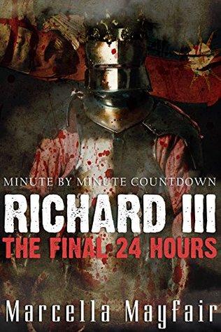Richard III : The Final 24 Hours