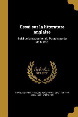 Essai Sur La Litterature Anglaise: Suivi de La Traduction Du Paradis Perdu de Milton