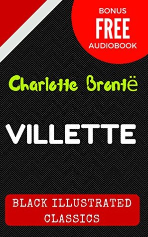 Villette: By Charlotte Brontë- Illustrated (Bonus Free Audiobook)
