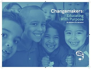Changemakers: Educating with Purpose: By Educators for Educators