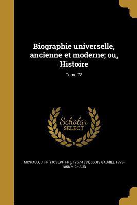 Biographie Universelle, Ancienne Et Moderne; Ou, Histoire; Tome 78