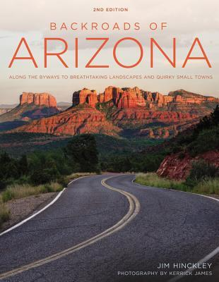 Backroads of Arizona, Second Edition: Along the Byways to Breathtaking Landscapes and Quirky Small Towns