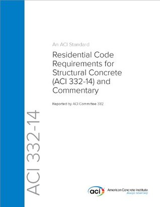 ACI 332-14: Residential Code Requirements for Structural Concrete (ACI 332-14) and Commentary