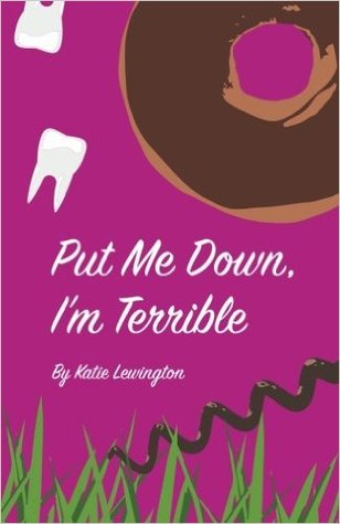 Put me Down, I'm Terrible. by Katie Lewington