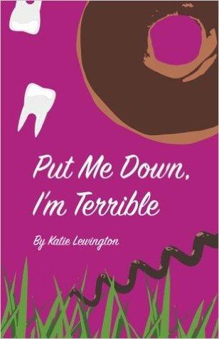 Put me Down, I'm Terrible. by Katie Lewington