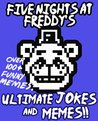Five Nights at Freddy's: Ultimate Jokes & Memes! Over 100+ Funny Five Nights at Freddy's Memes! (FNAF Jokes, FNAF Memes, fnaf, fnaf 2, fnaf 3)