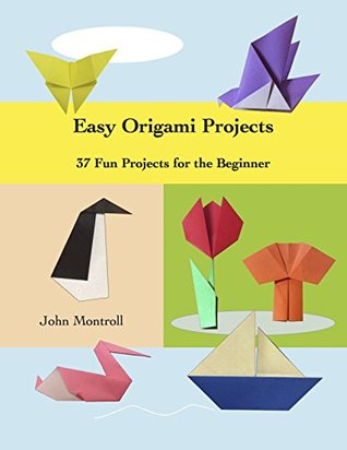 Easy Origami Projects: 37 Fun Projects for the Beginner