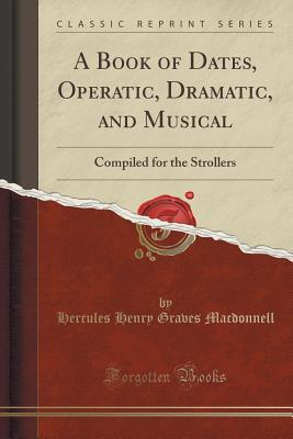 A Book of Dates, Operatic, Dramatic, and Musical: Compiled for the Strollers