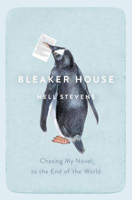 Bleaker House: Chasing My Novel to the End of the World by Nell Stevens