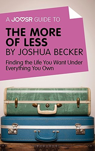 A Joosr Guide to... The More of Less by Joshua Becker: Finding the Life You Want Under Everything You Own