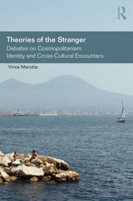 Theories of the Stranger: Debates on Cosmopolitanism, Identity and Cross-Cultural Encounters