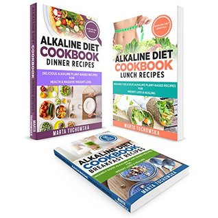 Plant Based Cookbook: 3 in 1: Alkaline Diet Bundle: Alkaline Breakfast, Lunch & Dinner Recipes for Weight Loss & Health (Nutrition, Plant-Based Diet, Weight Loss)