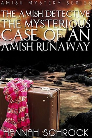 The Mysterious Case of an Amish Runaway (The Amish Detective Series)
