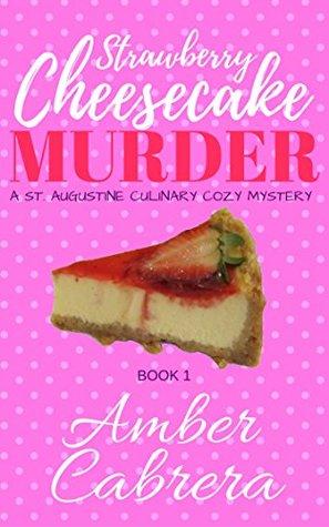 Strawberry Cheesecake Murder (St. Augustine Culinary Cozy Mystery #1)