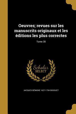 Oeuvres; Revues Sur Les Manuscrits Originaux Et Les �ditions Les Plus Correctes; Tome 30