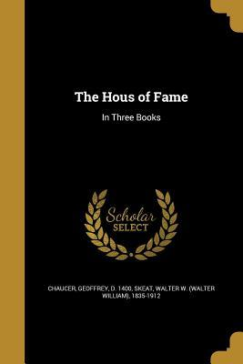 The Hous of Fame: In Three Books