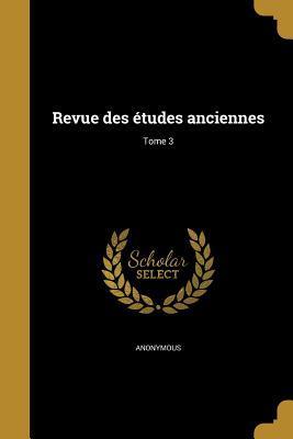 Revue Des Etudes Anciennes; Tome 3
