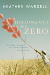 Holding Out for a Zero by Heather Wardell
