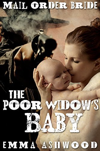 Mail Order Bride: The Poor Widow's Baby (Brides and Babies Historical Romance Series)