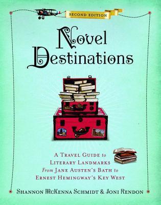 Novel Destinations: A Travel Guide to Literary Landmarks from Jane Austen's Bath to Ernest Hemingway's Key West