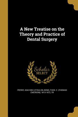 A New Treatise on the Theory and Practice of Dental Surgery