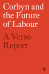Corbyn and the Future of Labour: A Verso Report