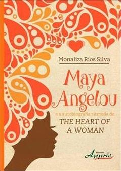 Maya Angelou e a Autobiografia Ritmada de The Heart of a Woman