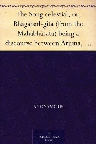 The Song celestial; or, Bhagabad-gîtâ (from the Mahâbhârata) being a discourse between Arjuna, prince of India, and the Supreme Being under the form of Krishna
