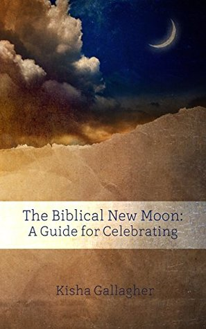 The Biblical New Moon: A Guide for Celebrating (BEKY Books Book 5)