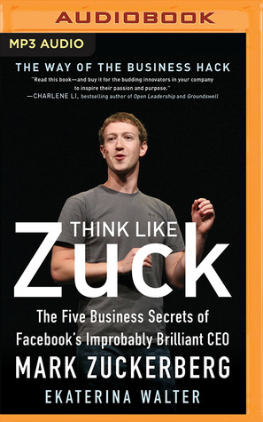 Think Like Zuck: The Five Business Secrets of Face...