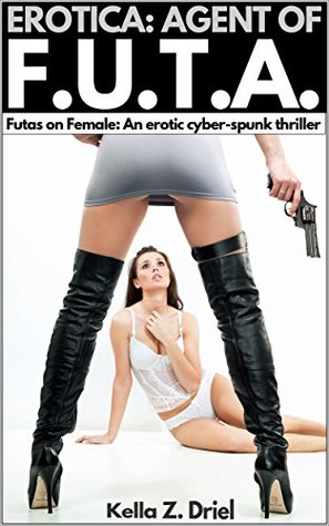 EROTICA: Agent of F.U.T.A.: Futas on Female: An erotic cyber-spunk thriller