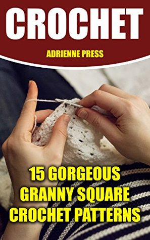 Crochet: 15 Gorgeous Granny Square Crochet Patterns: (Crochet Accessories)